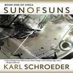 Sun of Suns by  Karl Schroeder audiobook
