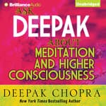 Ask Deepak about Meditation and Higher Consciousness by  Deepak Chopra audiobook