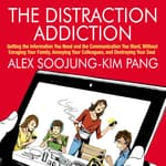 The Distraction Addiction by  Alex Soojung-Kim Pang audiobook