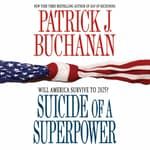 Suicide of a Superpower by  Patrick J. Buchanan audiobook