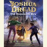 Joshua Dread: The Dominion Key by  Lee Bacon audiobook
