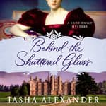 Behind the Shattered Glass by  Tasha Alexander audiobook