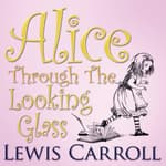 Alice Through The Looking Glass by  Lewis Carroll audiobook