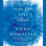 Close Your Eyes, Hold Hands by  Chris Bohjalian audiobook