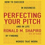 Perfecting Your Pitch by  Ronald M. Shapiro audiobook