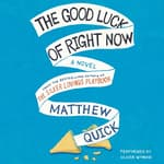 The Good Luck of Right Now by  Matthew Quick audiobook
