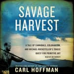 Savage Harvest by  Carl Hoffman audiobook