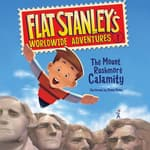 Flat Stanley's Worldwide Adventures #1: The Mount Rushmore Calamity by  Sara Pennypacker audiobook