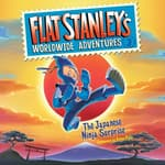 Flat Stanley's Worldwide Adventures #3: The Japanese Ninja Surprise by  Sara Pennypacker audiobook
