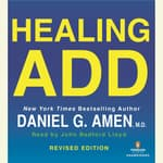 Healing ADD Revised Edition by  Daniel G. Amen M.D. audiobook