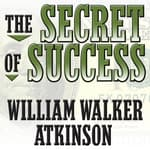 The Secret of Success by  William Walker Atkinson audiobook