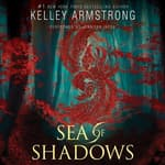 Sea of Shadows by  Kelley Armstrong audiobook