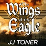 The Wings of the Eagle by  JJ Toner audiobook