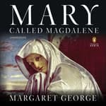 Mary, Called Magdalene by  Margaret George audiobook