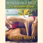 Roman Holiday: The Adventure Begins by  Ruthie Knox audiobook