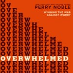 Overwhelmed by  Perry Noble audiobook
