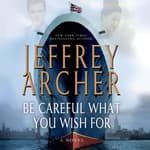 Be Careful What You Wish For by  Jeffrey Archer audiobook