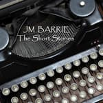 J M Barrie: The Short Stories by  J. M. Barrie audiobook