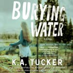 Burying Water by  K. A. Tucker audiobook