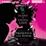 The Island of Excess Love by  Francesca Lia Block audiobook