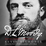 D.L. Moody - A Life by  Kevin Belmonte audiobook