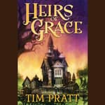 Heirs of Grace by  Tim Pratt audiobook