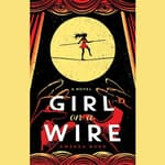 Girl on a Wire by  Gwenda Bond audiobook