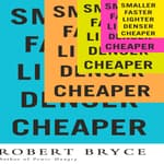 Smaller Faster Lighter Denser Cheaper by  Robert Bryce audiobook