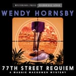 77th Street Requiem by  Wendy  Hornsby audiobook