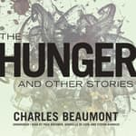The Hunger, and Other Stories by  Charles Beaumont audiobook