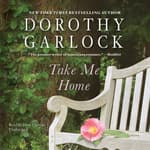 Take Me Home by  Dorothy Garlock audiobook