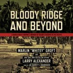 Bloody Ridge and Beyond by  Marlin Groft audiobook