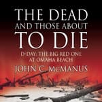 The Dead and Those About to Die by  John C. McManus audiobook