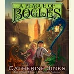 A Plague of Bogles by  Catherine Jinks audiobook
