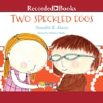 Two Speckled Eggs by  Jennifer K. Mann audiobook