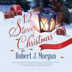 12 Stories of Christmas by  Robert J. Morgan audiobook