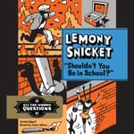 Shouldn't You Be in School? by  Lemony Snicket audiobook