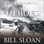 Brotherhood of Heroes by  Bill Sloan audiobook