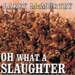 Oh What a Slaughter by  Larry McMurtry audiobook