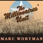 The Millionaires' Unit by  Marc Wortman audiobook