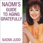 Naomi's Guide to Aging Gratefully by  Naomi Judd audiobook