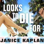 Looks to Die For by  Janice Kaplan audiobook