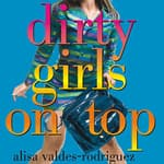 Dirty Girls on Top by  Alisa Valdes-Rodríguez audiobook