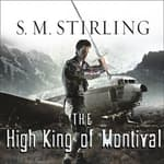 The High King of Montival by  S. M. Stirling audiobook