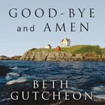 Good-bye and Amen by  Beth Gutcheon audiobook