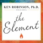 The Element by  Ken Robinson, Ph.D. audiobook