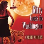 Kitty Goes to Washington by  Carrie Vaughn audiobook