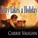 Kitty Takes a Holiday by  Carrie Vaughn audiobook