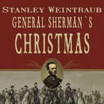 General Sherman's Christmas by  Stanley Weintraub audiobook