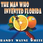The Man Who Invented Florida by  Randy Wayne White audiobook